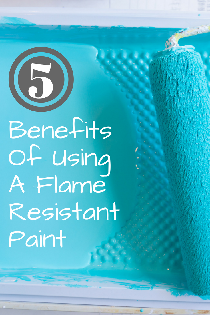Benefits Of Using A Flame Resistant Paint