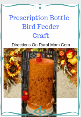 Prescription Bottle Bird Feeder Craft with directions on Rural Mom.Com