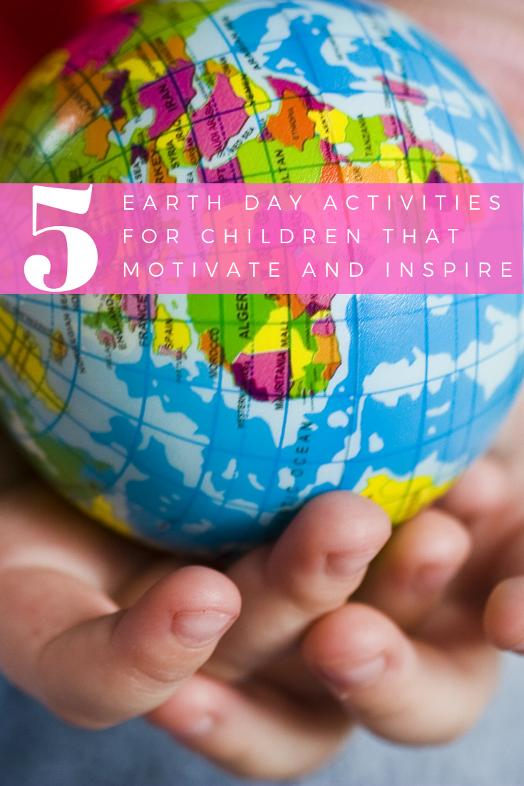 5 Earth Day Activities for Children that Motivate and Inspire