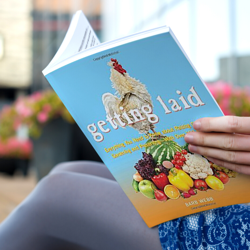 Getting Laid: Everything You Need to Know About Raising Chickens, Gardening and Preserving ― with Over 100 Recipes!