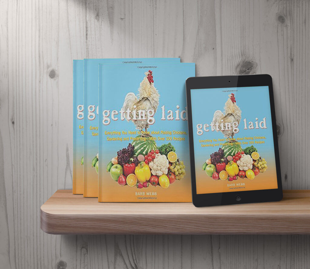 Getting Laid: Everything You Need to Know About Raising Chickens, Gardening and Preserving
