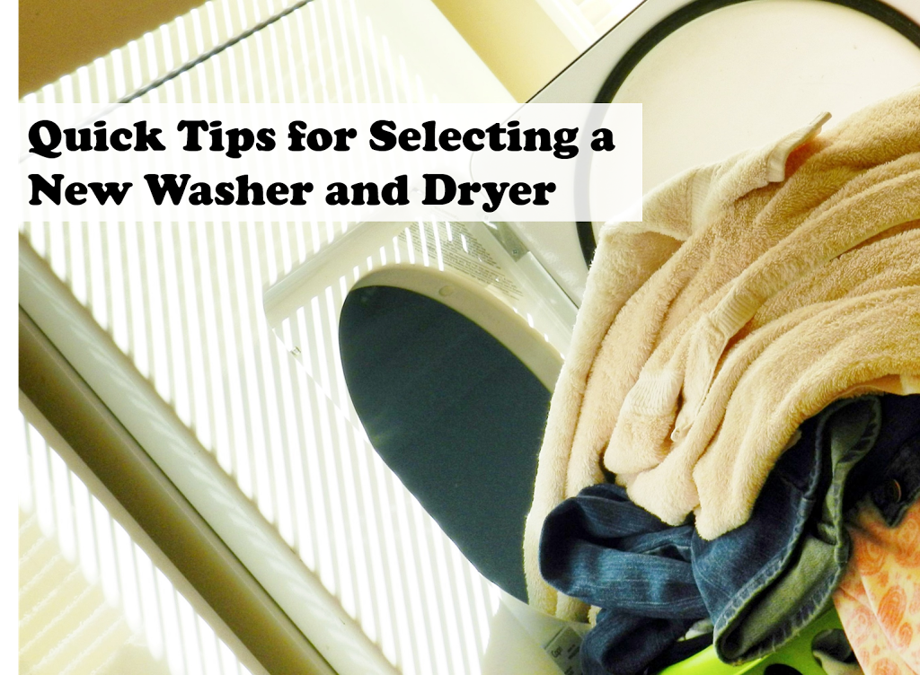 Quick Tips for Selecting a New Washer and Dryer for Your Home