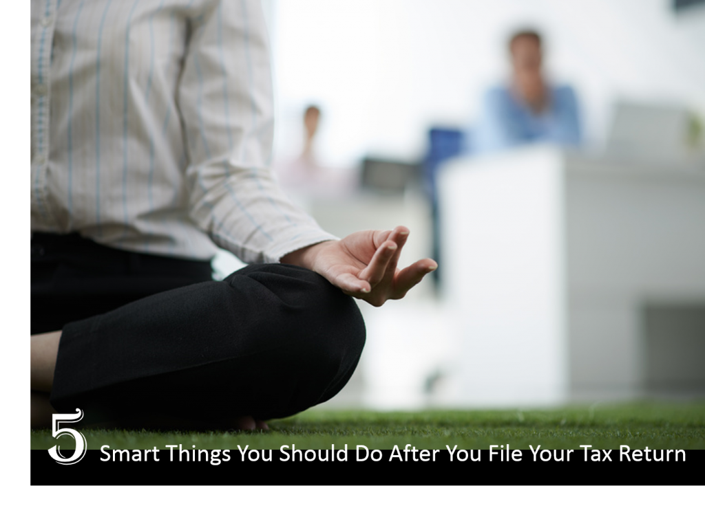 5 Smart Things You Should Do After You File Your Tax Return