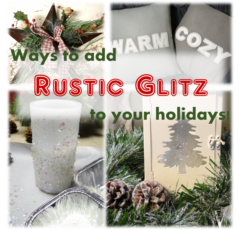 Quick and Easy Ways to a Little Rustic Glitz to Your Holidays!