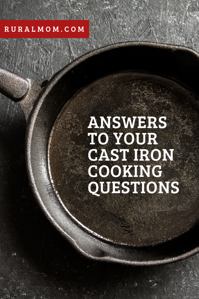 Rural Mom Answers Your Cast Iron Cooking Questions